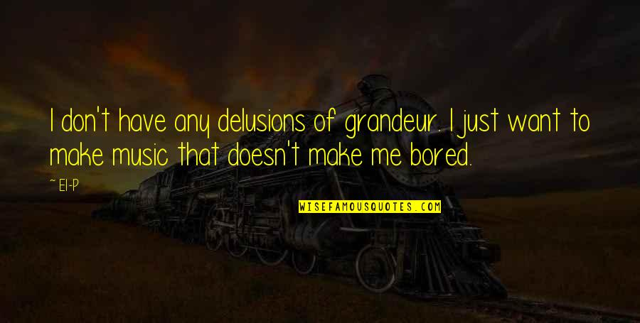 Michael Morwood Quotes By El-P: I don't have any delusions of grandeur. I