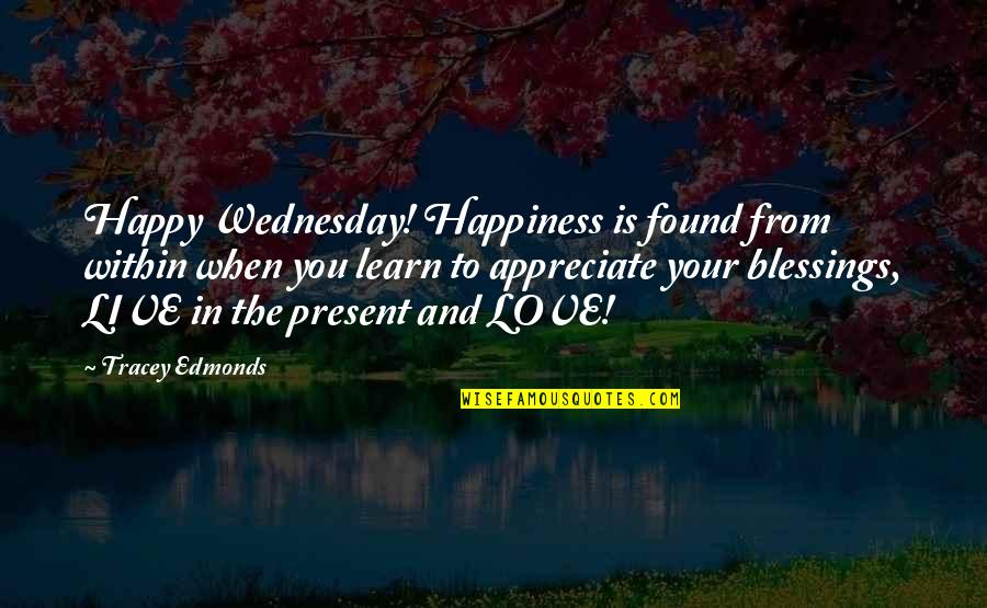 Michael Morwood Quotes By Tracey Edmonds: Happy Wednesday! Happiness is found from within when