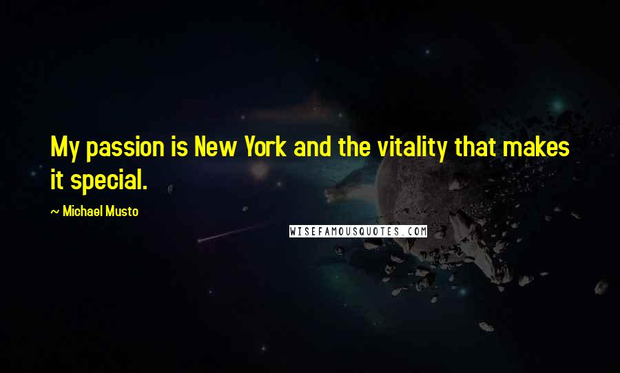 Michael Musto quotes: My passion is New York and the vitality that makes it special.