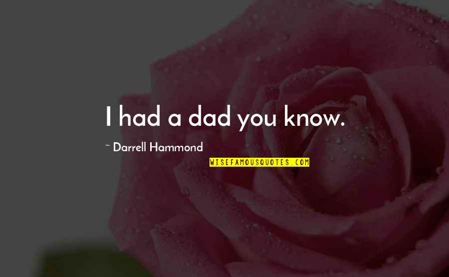 Michael Myers Quotes By Darrell Hammond: I had a dad you know.
