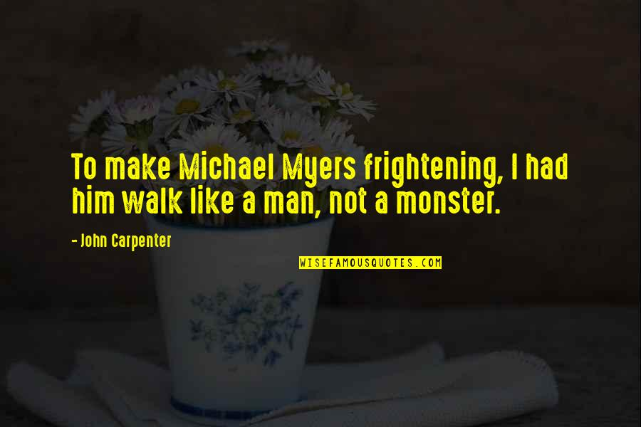 Michael Myers Quotes By John Carpenter: To make Michael Myers frightening, I had him