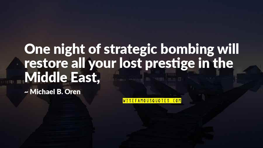 Michael Oren Quotes By Michael B. Oren: One night of strategic bombing will restore all