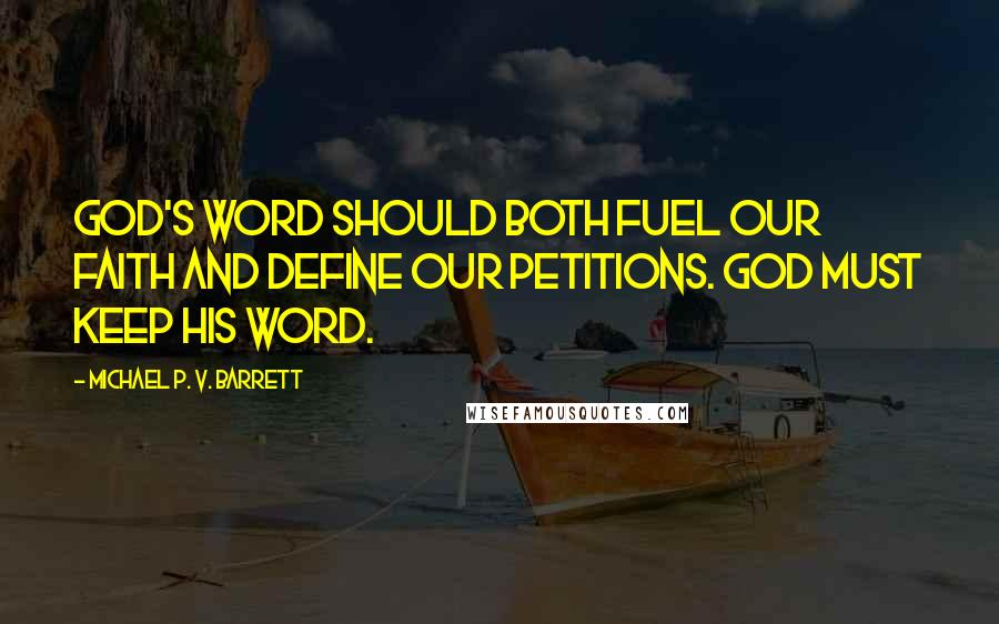 Michael P. V. Barrett quotes: God's Word should both fuel our faith and define our petitions. God must keep His Word.