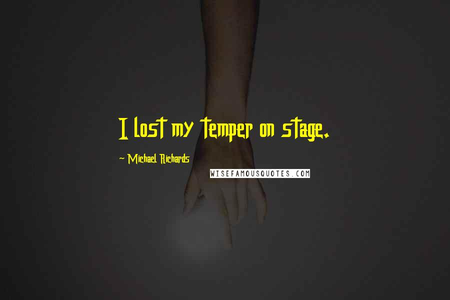 Michael Richards quotes: I lost my temper on stage.