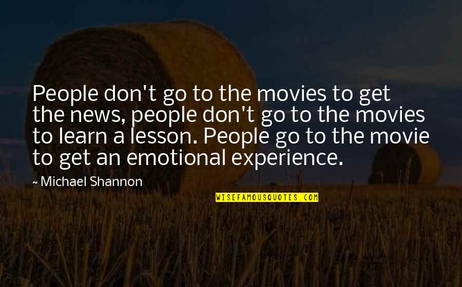 Michael Shannon Quotes By Michael Shannon: People don't go to the movies to get