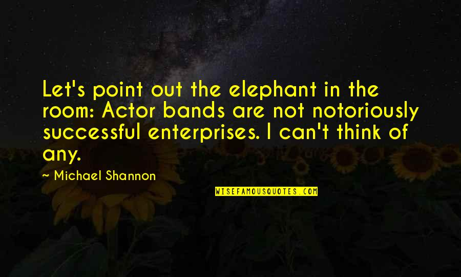 Michael Shannon Quotes By Michael Shannon: Let's point out the elephant in the room: