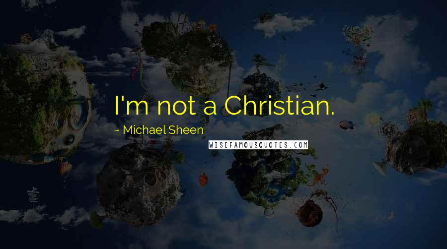 Michael Sheen quotes: I'm not a Christian.