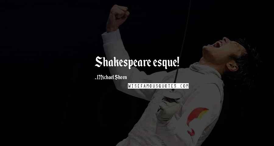 Michael Sheen quotes: Shakespeare esque!