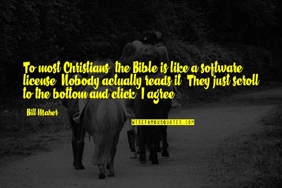 Michael Waltrip Quotes By Bill Maher: To most Christians, the Bible is like a