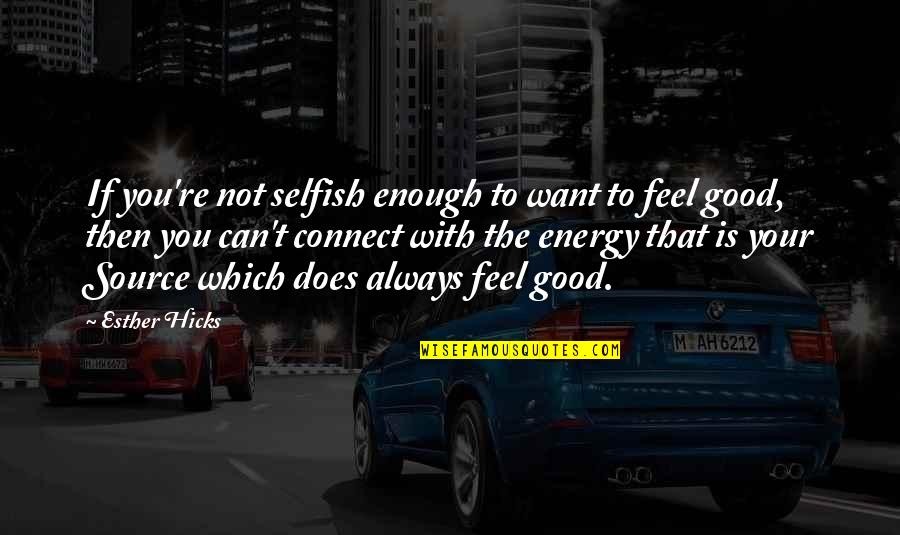Michael Waltrip Quotes By Esther Hicks: If you're not selfish enough to want to