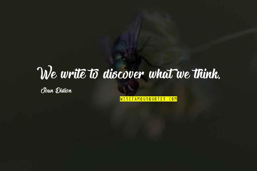 Michael Waltrip Quotes By Joan Didion: We write to discover what we think.