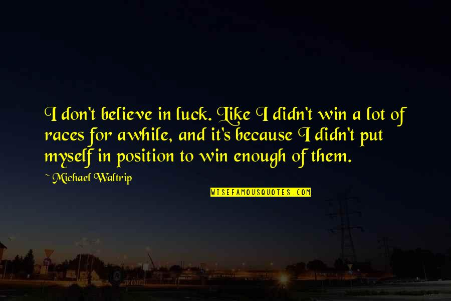 Michael Waltrip Quotes By Michael Waltrip: I don't believe in luck. Like I didn't
