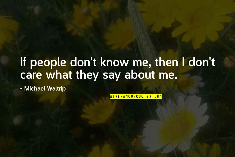 Michael Waltrip Quotes By Michael Waltrip: If people don't know me, then I don't