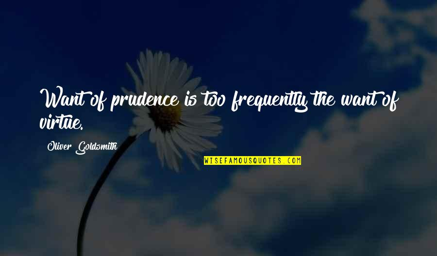Michael Waltrip Quotes By Oliver Goldsmith: Want of prudence is too frequently the want