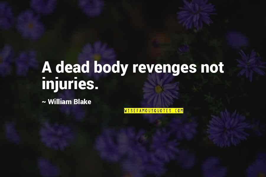 Michael Waltrip Quotes By William Blake: A dead body revenges not injuries.