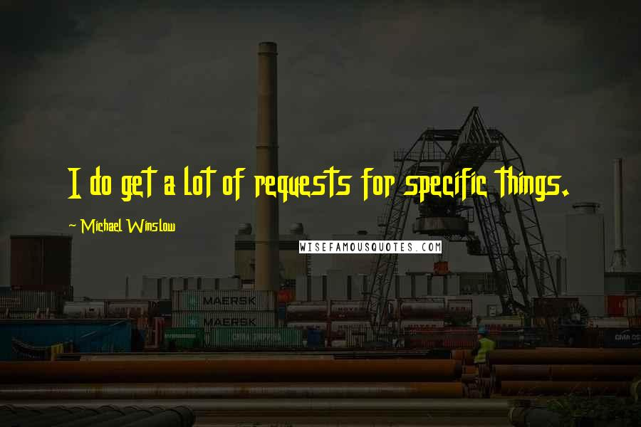 Michael Winslow quotes: I do get a lot of requests for specific things.