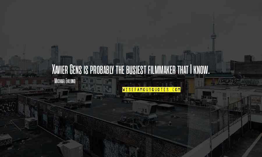 Michael Xavier Quotes By Michael Eklund: Xavier Gens is probably the busiest filmmaker that
