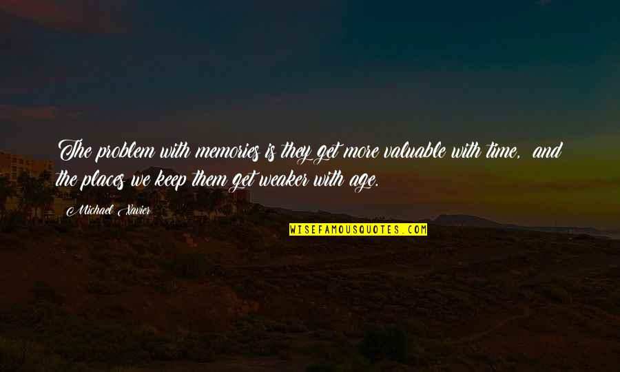 Michael Xavier Quotes By Michael Xavier: The problem with memories is they get more