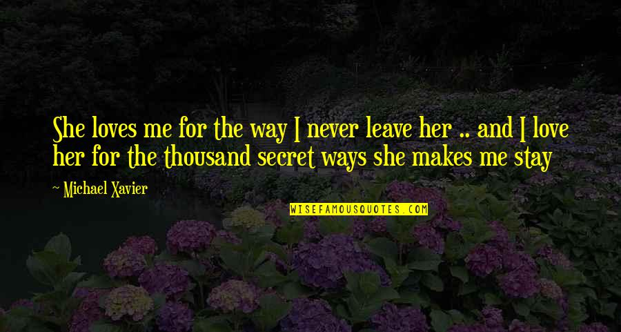 Michael Xavier Quotes By Michael Xavier: She loves me for the way I never