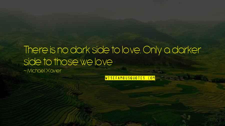 Michael Xavier Quotes By Michael Xavier: There is no dark side to love. Only
