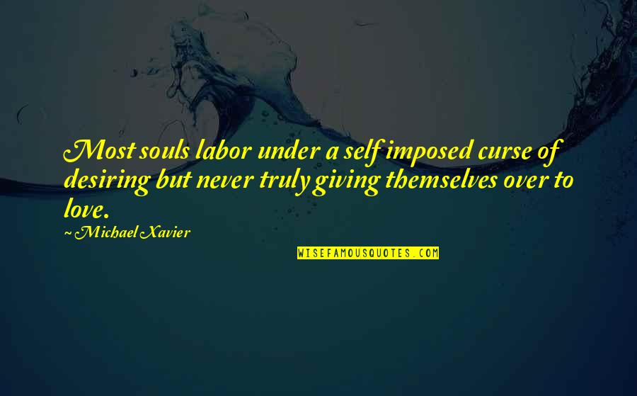 Michael Xavier Quotes By Michael Xavier: Most souls labor under a self imposed curse