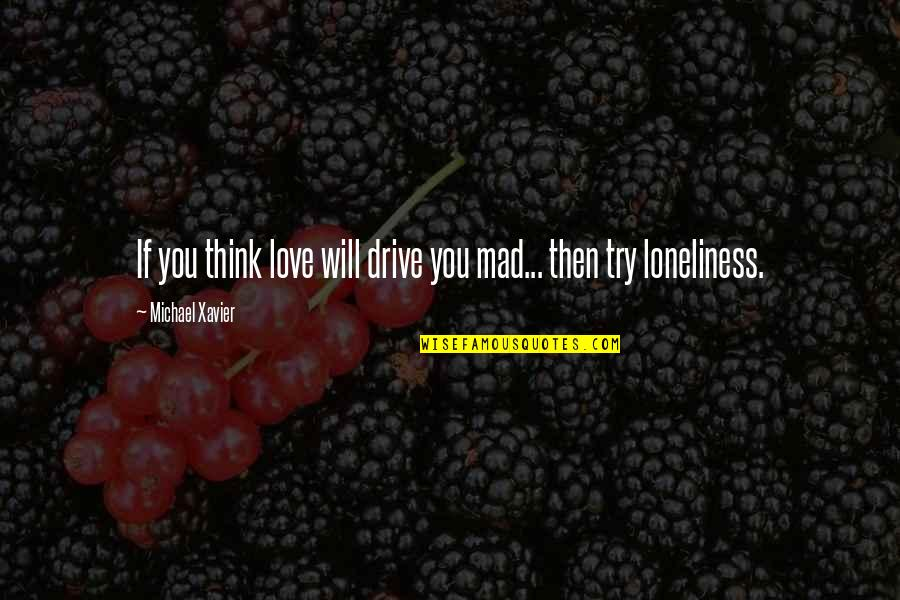 Michael Xavier Quotes By Michael Xavier: If you think love will drive you mad...