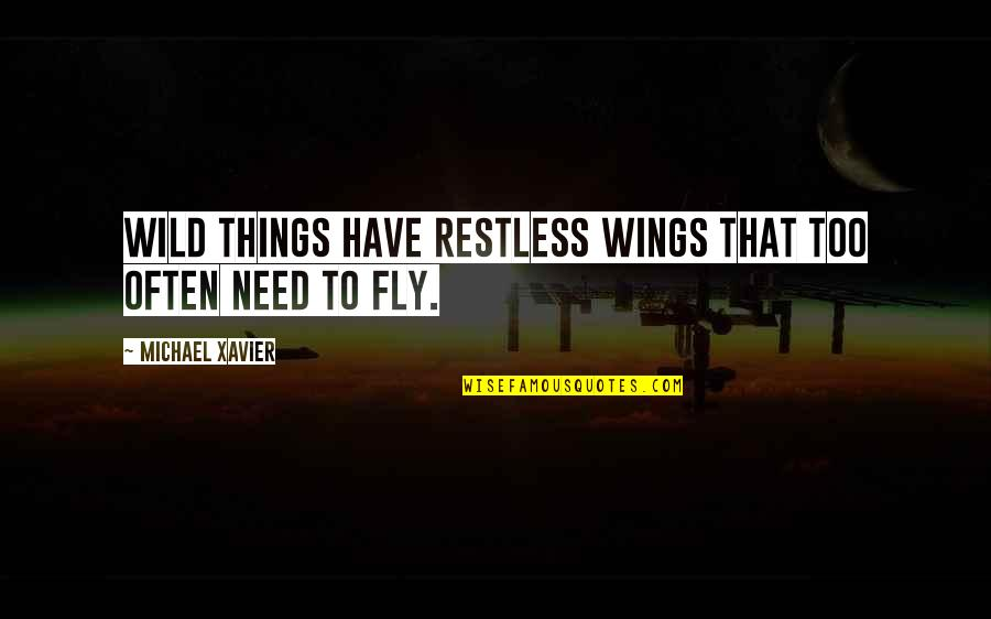 Michael Xavier Quotes By Michael Xavier: Wild things have restless wings that too often