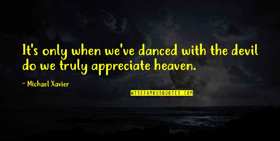 Michael Xavier Quotes By Michael Xavier: It's only when we've danced with the devil