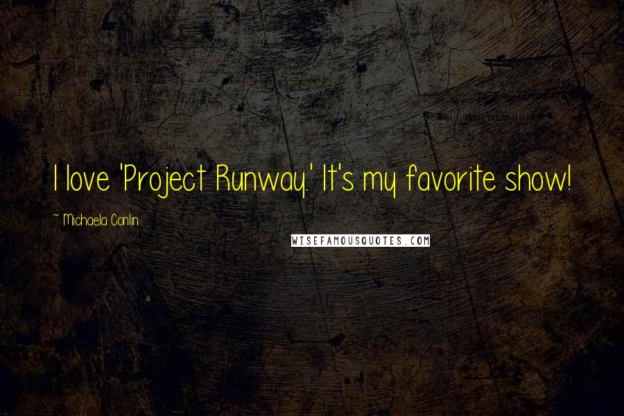 Michaela Conlin quotes: I love 'Project Runway.' It's my favorite show!