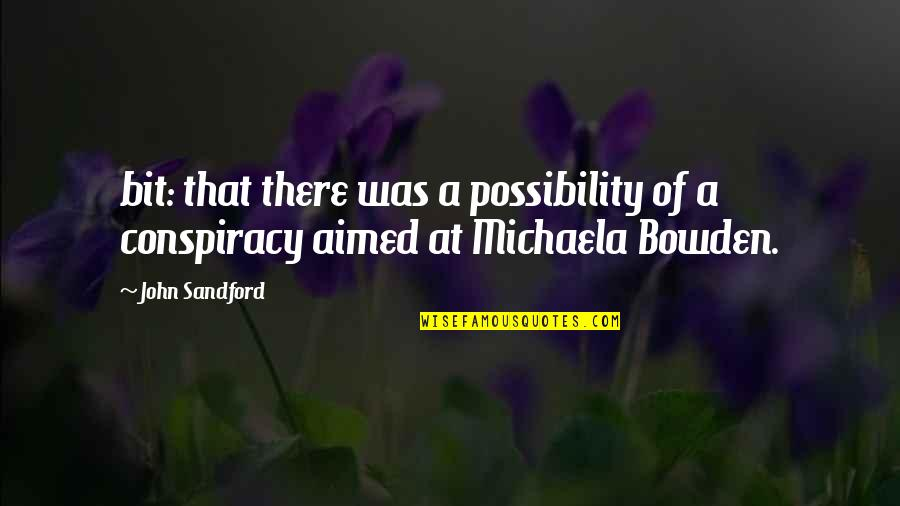 Michaela's Quotes By John Sandford: bit: that there was a possibility of a