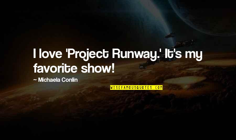 Michaela's Quotes By Michaela Conlin: I love 'Project Runway.' It's my favorite show!