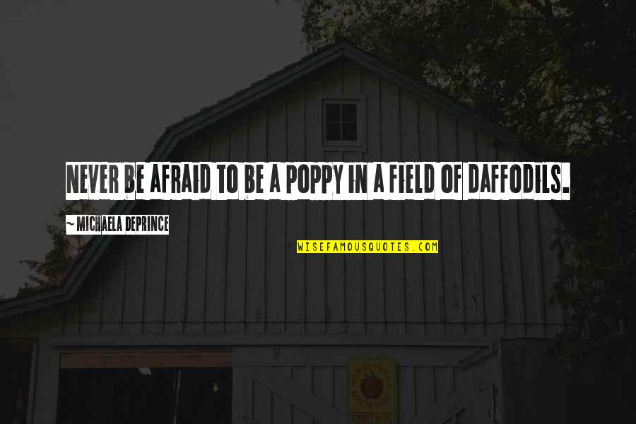 Michaela's Quotes By Michaela DePrince: Never be afraid to be a poppy in