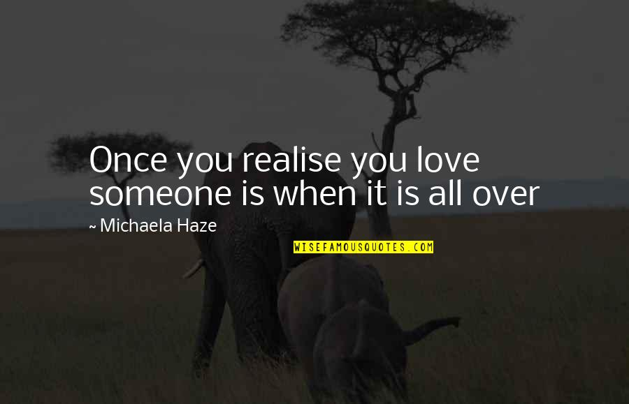 Michaela's Quotes By Michaela Haze: Once you realise you love someone is when