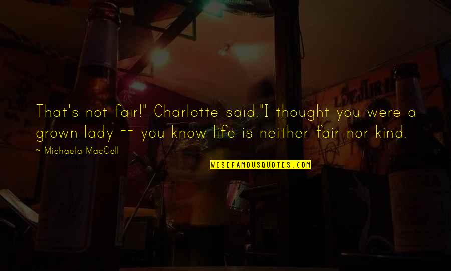 "Michaela's Quotes By Michaela MacColl: That's not fair!"" Charlotte said.""I thought you were"