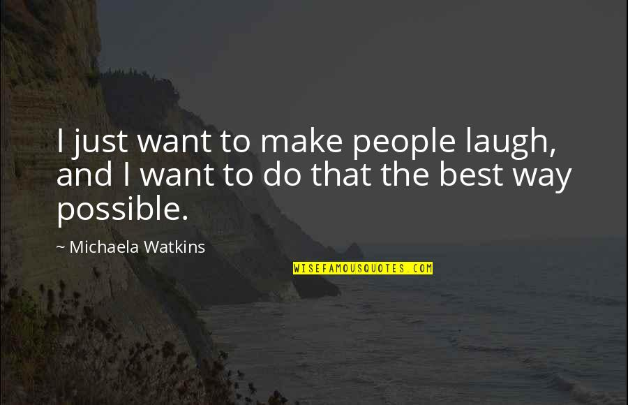 Michaela's Quotes By Michaela Watkins: I just want to make people laugh, and