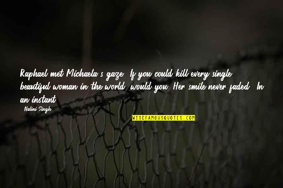 "Michaela's Quotes By Nalini Singh: Raphael met Michaela's gaze. ""If you could kill"