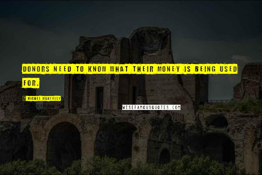 Michel Martelly quotes: Donors need to know what their money is being used for.