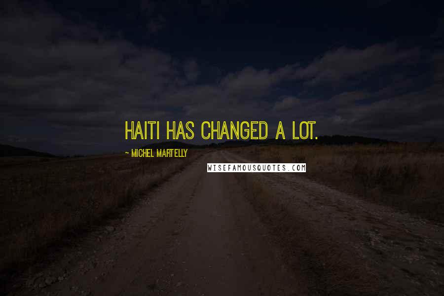 Michel Martelly quotes: Haiti has changed a lot.