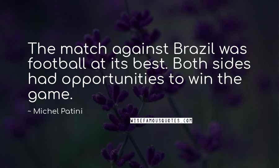 Michel Patini quotes: The match against Brazil was football at its best. Both sides had opportunities to win the game.