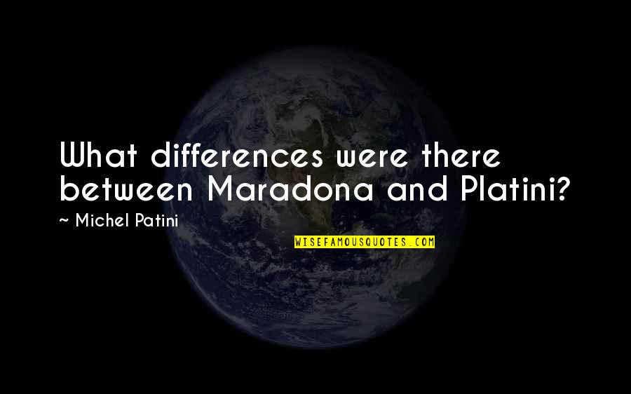 Michel Platini Quotes By Michel Patini: What differences were there between Maradona and Platini?