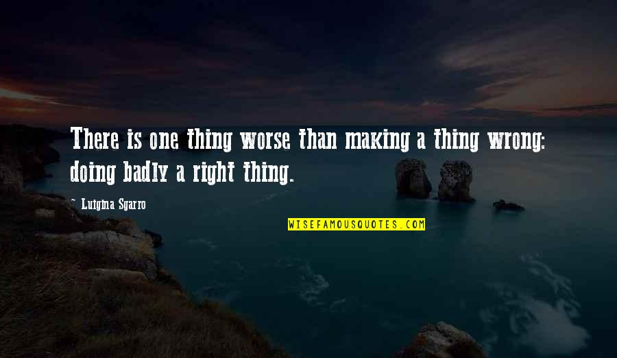 Michelangelesque Quotes By Luigina Sgarro: There is one thing worse than making a