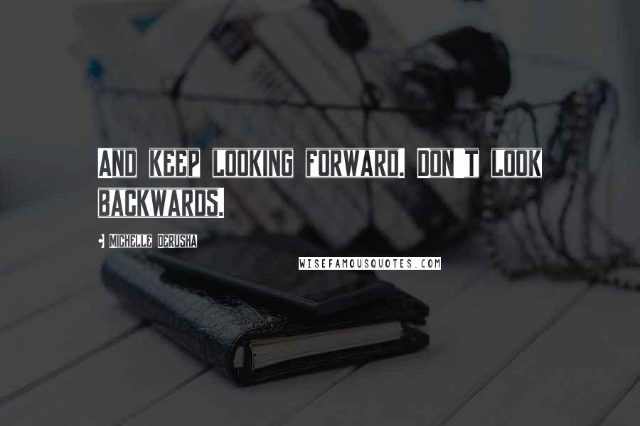 Michelle DeRusha quotes: And keep looking forward. Don't look backwards.