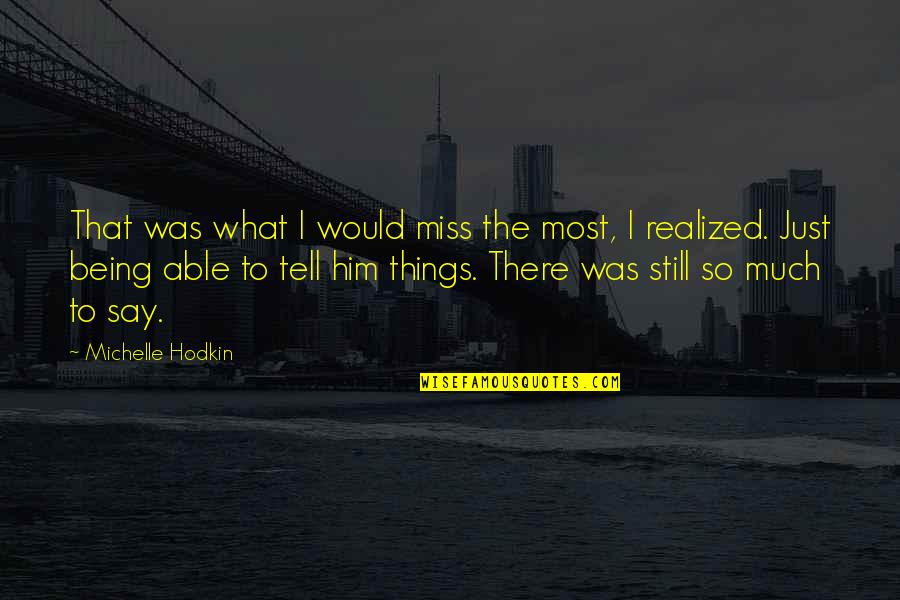Michelle Hodkin Quotes By Michelle Hodkin: That was what I would miss the most,