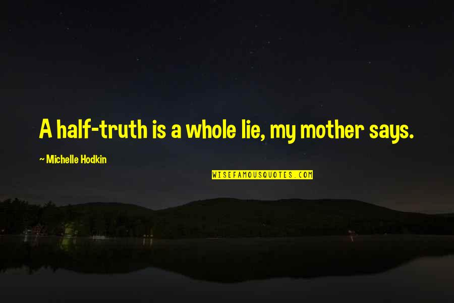 Michelle Hodkin Quotes By Michelle Hodkin: A half-truth is a whole lie, my mother