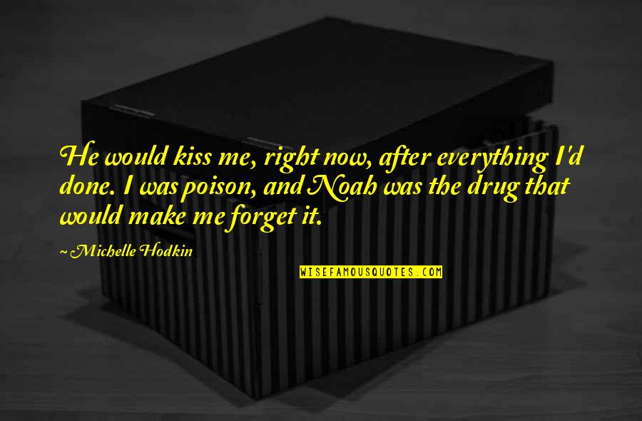 Michelle Hodkin Quotes By Michelle Hodkin: He would kiss me, right now, after everything