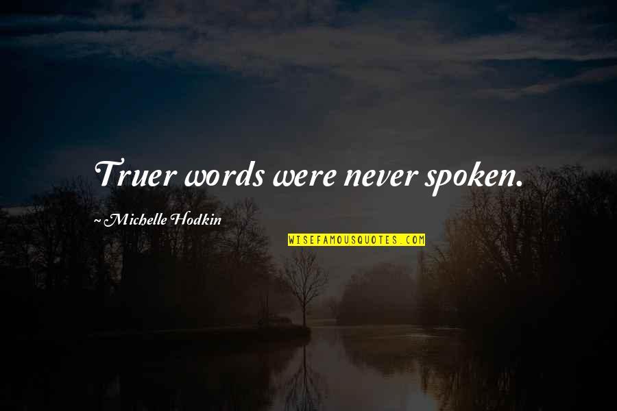 Michelle Hodkin Quotes By Michelle Hodkin: Truer words were never spoken.