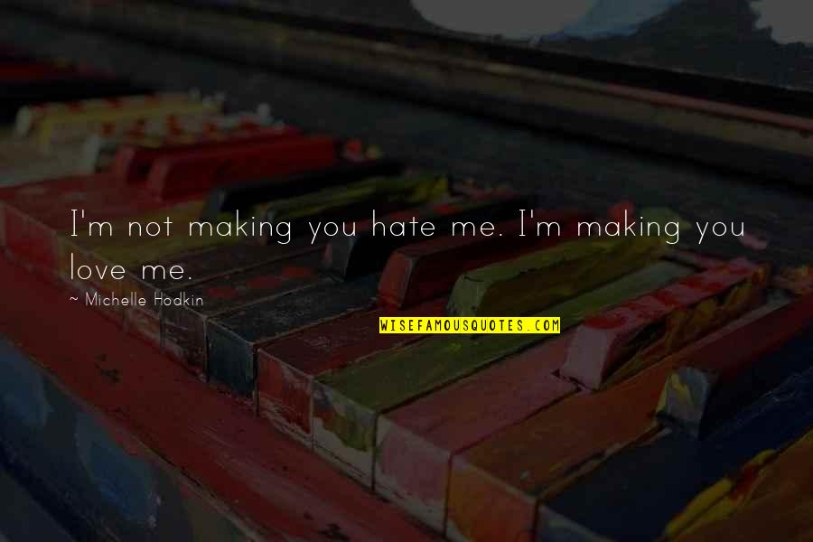 Michelle Hodkin Quotes By Michelle Hodkin: I'm not making you hate me. I'm making