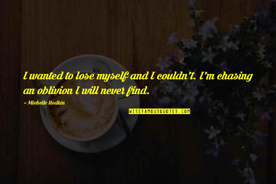 Michelle Hodkin Quotes By Michelle Hodkin: I wanted to lose myself and I couldn't.