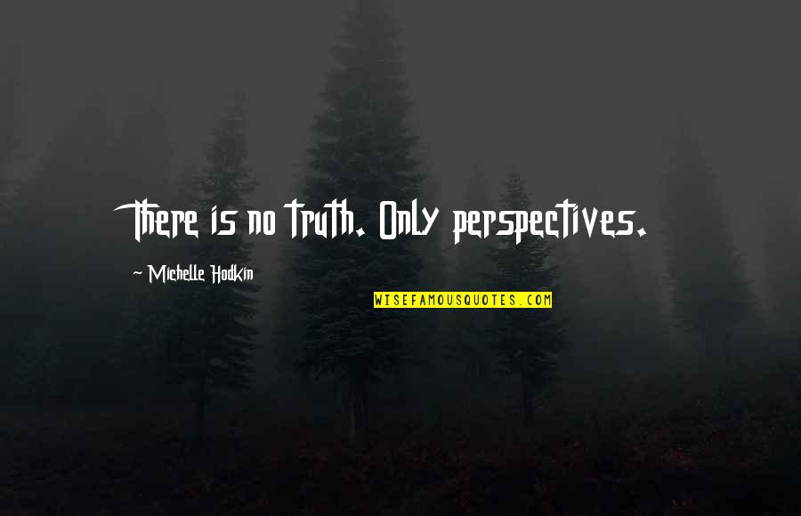 Michelle Hodkin Quotes By Michelle Hodkin: There is no truth. Only perspectives.