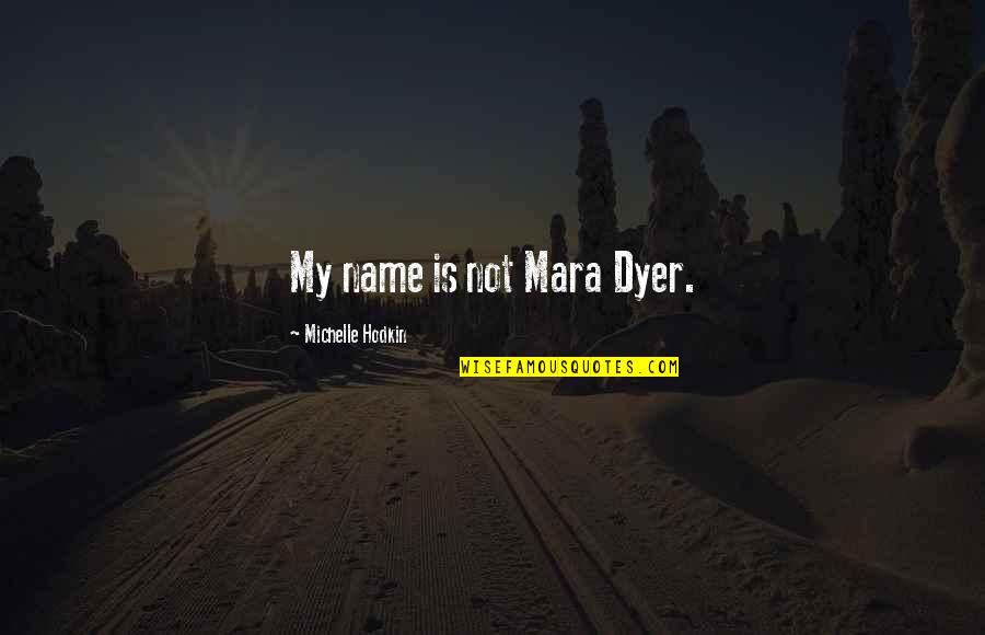 Michelle Hodkin Quotes By Michelle Hodkin: My name is not Mara Dyer.